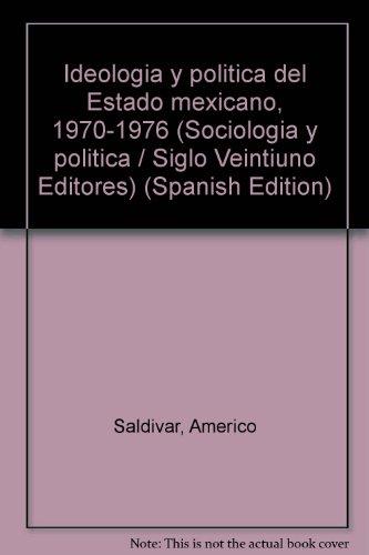 9789682309960: Ideología y política del Estado mexicano, 1970-1976 (Sociología y política / Siglo Veintiuno Editores) (Spanish Edition)