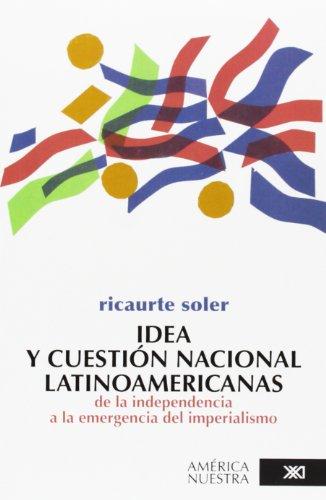 9789682310072: Idea y cuestion nacional latinoamericanas: De la independencia a la emergencia del imperialismo (América nuestra)