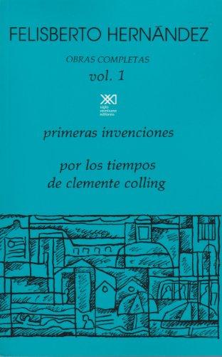 9789682312564: Obras completas Volumen 1: Primeras invenciones. Por los tiempos de Clemente Colling (La creación literaria)