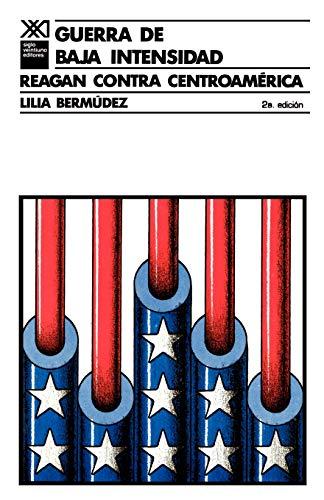 GUERRA DE BAJA INTENSIDAD. Reagan contra Centroam?rica: Lilia Bermudez, Lllia