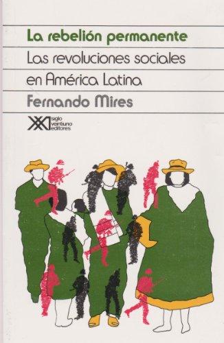 Rebelion permanente. Las revoluciones sociales en America: Mires, Fernando
