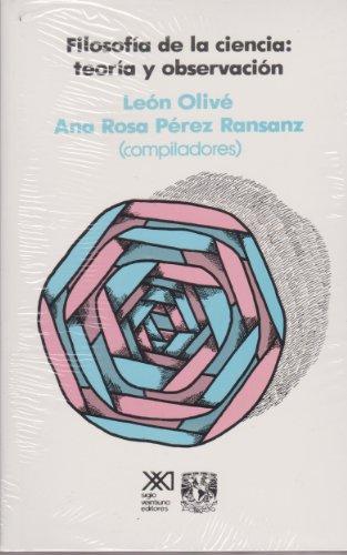 Filosofia de la ciencia: Teoria y observacion: Leon Olive ,