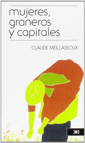 Mujeres, graneros y capitales: Economía doméstica y capitalismo: Meillassoux, Claude