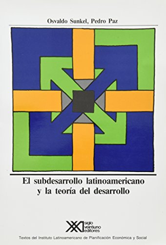 Subdesarrollo latinoamericano y la teoria del desarrollo: Osvaldo Sunkel ,