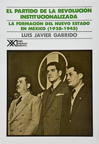 9789682317101: Partido de la revolucion institucionalizada (medio siglo de poder politico en Mexico). La formacion del nuevo Estado (1928-1945) (Spanish Edition)