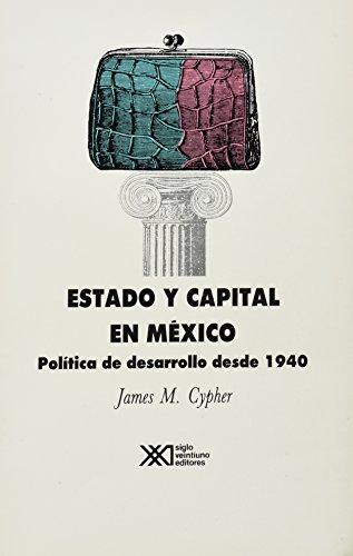 Estado y capital en Mexico. Politica de desarrollo desde 1940 (Spanish Edition): James M. Cypher