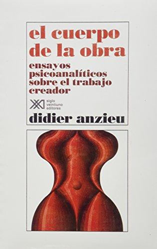 Cuerpo de la obra. Ensayos psicoanaliticos sobre el trabajo creador (Spanish Edition) (9682318653) by Didier Anzieu