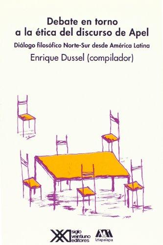 Debate en torno a la etica del discurso de Apel. Dialogo filosofico Norte-Sur desde America Latina ...
