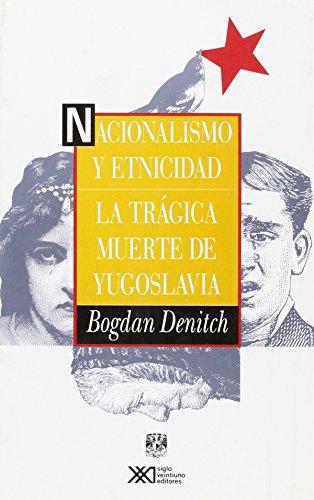 9789682319587: Nacionalismo y etnicidad. La tragica muerte de Yugoslavia (Spanish Edition)