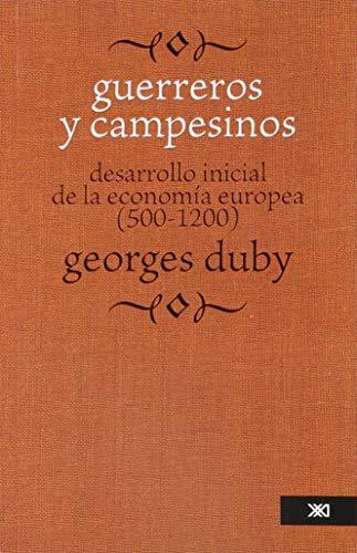 9789682319884: Guerreros y campesinos: Desarrollo inicial de la economía europea (500-1200) (Historia económica mundial)