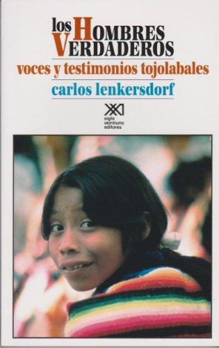 9789682319983: Hombres verdaderos. Voces y testimonios tojolabales. Lengua y sociedad, naturaleza y cultura, artes y comunidad cosmica (Antropologia) (Spanish Edition)