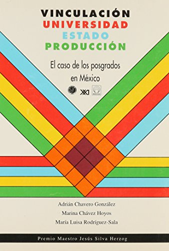 Vinculacion Universidad-Estado-Produccion. El caso de los posgrados: Adrian Chavero Gonzalez