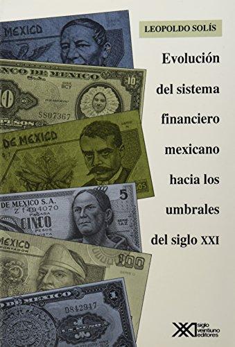 Evolucion del sistema financiero mexicano hacia los umbrales del siglo XXI (Economia y demografia) ...