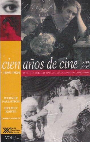 9789682320835: Cien años de cine. Una historia del cine en cien películas.: Volumen 1. 1895-1924. Desde los orígenes hasta su establecimiento como medio