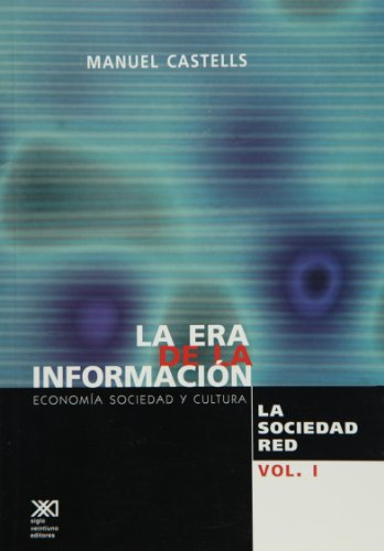 9789682321689: La era de la informacion. Economia, sociedad y cultura, vol. 1. La sociedad red (Spanish Edition)