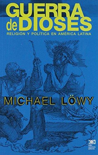 Guerra de dioses: Religión y política en América Latina: Löwy, Michael