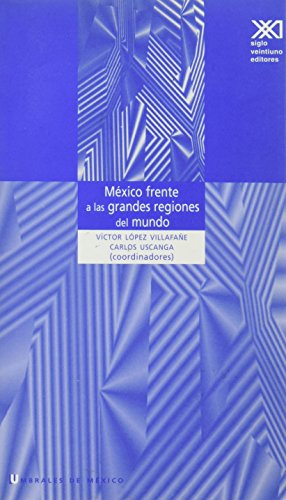 Mexico frente a las grandes regiones del mundo (Umbrales de Mexico) (Spanish Edition): Victor Lopez...