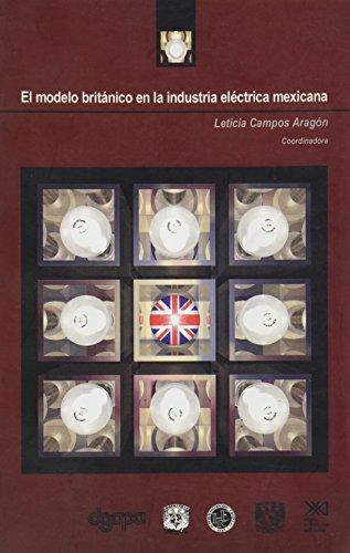 El modelo británico en la industria electrica mexicana: Campos Aragon, Leticia, (coord.)