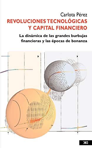 Revoluciones Tecnologicas y Capital Financiero: Carlota Perez; Carlota