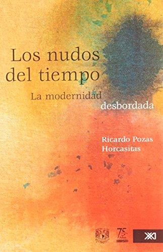 9789682325939: Los nudos del tiempo: La modernidad desbordada (Sociología y política)