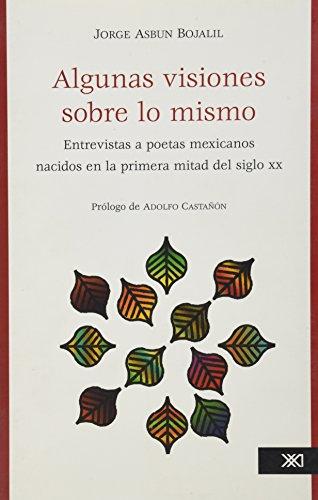 Algunas visiones sobre lo mismo: entrevistas a: Jorge Asbun Bojalil