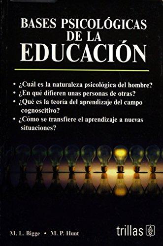 BASES PSICOLOGICAS DE LA EDUCACION: BIGGE, M. L.;