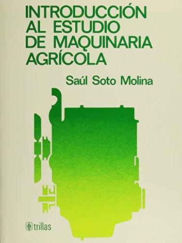 INTRODUCCION AL ESTUDIO DE MAQUINARIA AGRICOLA: SOTO MOLINA, SAUL