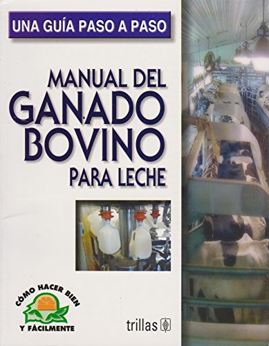 9789682413100: Manual del ganado bovino para leche/ Manual of cattle for milk: Como Hacer Bien Y Facilmente. Una Guia Paso a Paso/ How to Do Well and Easily. a Step by Step Guide (Spanish Edition)