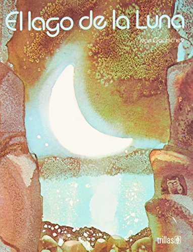 El Lago De LA Luna/ The Moon Lake (Spanish Edition) (9682416809) by Ivan Gantschev