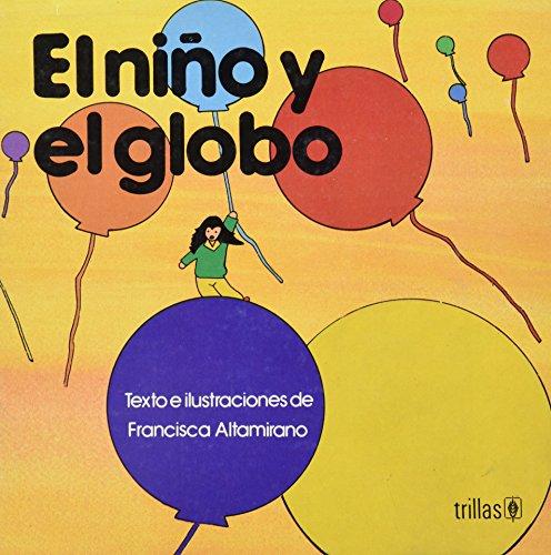 El Nino Y Globo/the Boy and the Balloon (Spanish Edition): Altamirano, Francisca