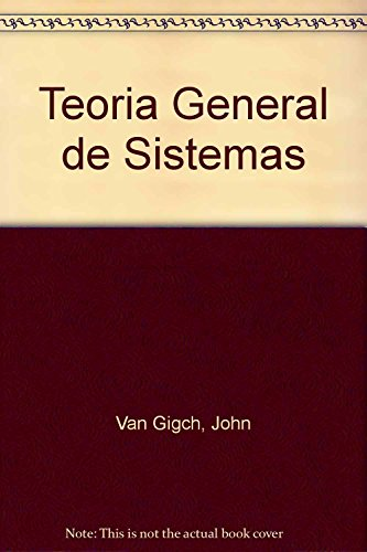 Teoria General de Sistemas (Spanish Edition): Van Gigch, John