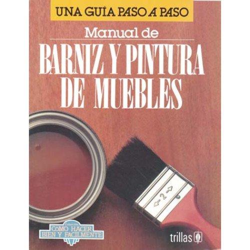 9789682421976: Manual de barniz y pintura de muebles (Una Guia Paso a Paso)