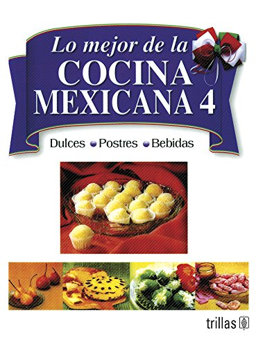 9789682428784: 4: Lo mejor de la cocina mexicana/ The Best of Mexican Cooking: Dulces, postres, bebidas/ Deserts, Pastries, Drinks (Spanish Edition)