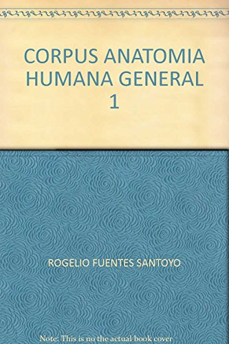 CORPUS ANATOMIA HUMANA GENERAL 1: FUENTES SANTOYO, ROGELIO
