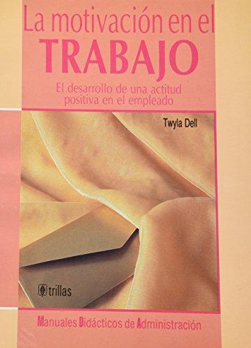 La motivación en el trabajo: Twyla Dell