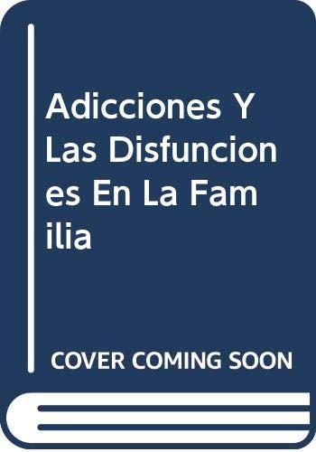 9789682434822: Adicciones Y Las Disfunciones En La Familia (Spanish Edition)