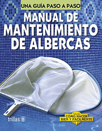 Manual de mantenimiento de albercas/ Pool Maintenance: Editorial Trillas