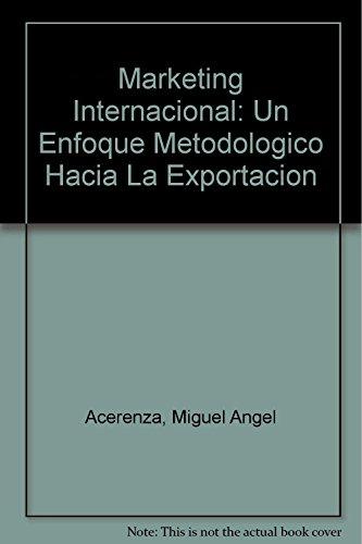 Marketing Internacional: Un Enfoque Metodologico Hacia La Exportacion (Spanish Edition): Acerenza, ...