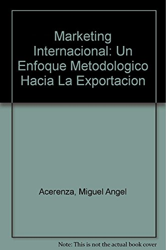 Marketing Internacional: Un Enfoque Metodologico Hacia La: Acerenza, Miguel Angel,