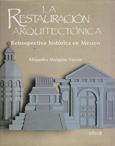La restauracion arquitectonica: Retrospectiva historica en Mexico: Mangino Tazzer, Alejandro