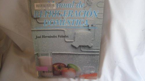 Manual de refrigeracion domestica/ Manual of Domestic: Hernandez Valadez
