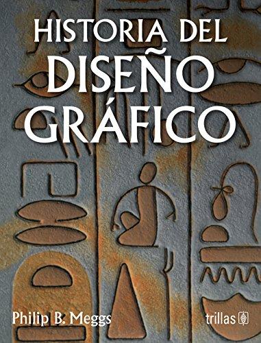 Historia del diseno grafico / A History: Meggs, Philip B.