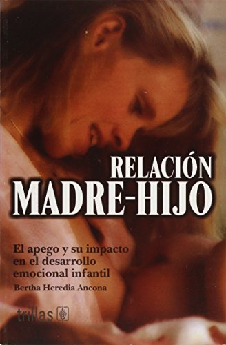 9789682443749: Relacion Madre e hijo/ Relationship Mother-Child: El apego y su impacto en el desarrollo emocional infantil/The Affection and the Impact in the Emotional Development on the Infant (Spanish Edition)