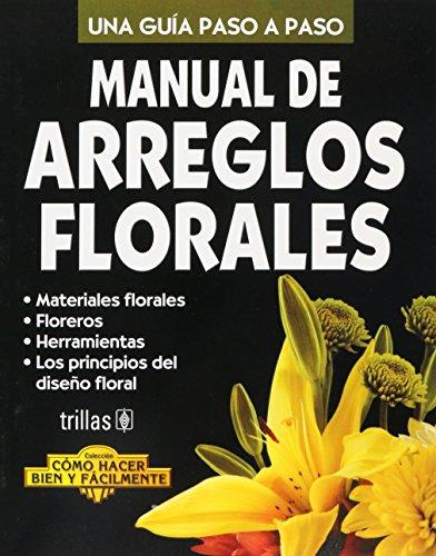 Manual de Arreglos Florales. Una Guia Paso: Luis Lesur; Luis
