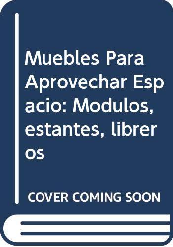 9789682446801: Muebles Para Aprovechar Espacio: Modulos, estantes, libreros (Spanish Edition)