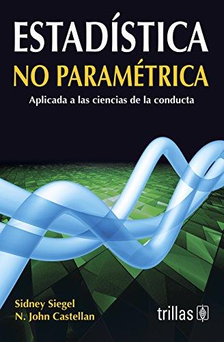 Estadistica No Parametrica: Aplicada a las ciencias: Sidney Siegel; N.