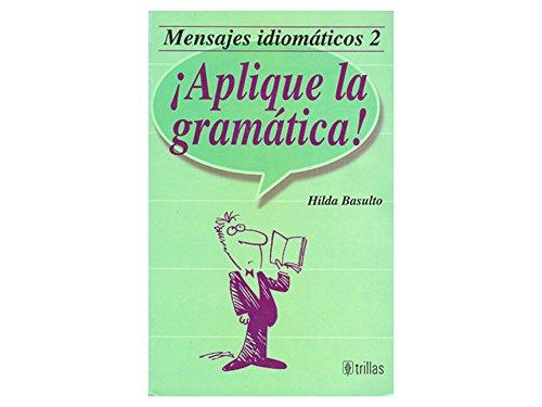 Mensajes Idiomaticos 2. Aplique la Gramatica!: Hilda Basulto