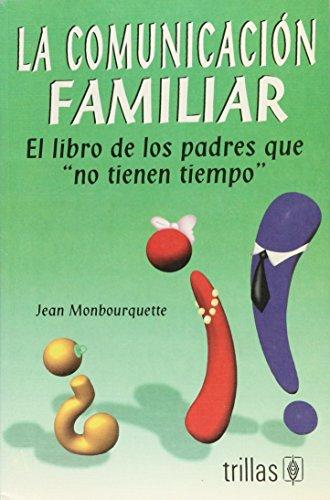 """LA COMUNICACION FAMILIAR: EL LIBRO DE LOS PADRES QUE """"NO TIENEN TIEMPO"""" (9789682454394) by JEAN MONBOURQUETTE"""