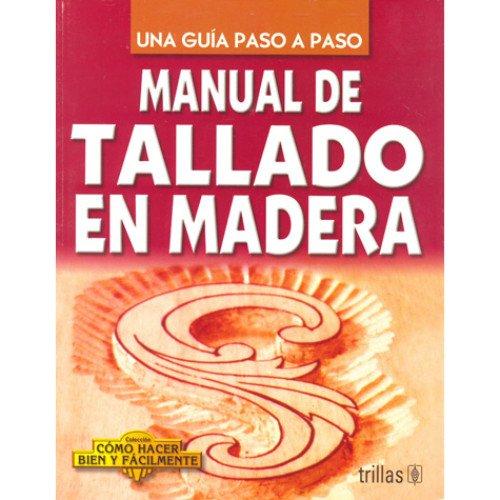 9789682454592: Manual De Tallado En Madera (Coleccion Como Hacer Bien Y Facilmente) (Spanish Edition)
