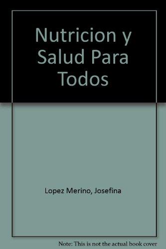 Nutricion y Salud Para Todos: Lopez Merino, Josefina